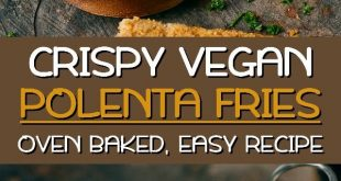 Crispy Baked Polenta Fries (Vegan Recipe)